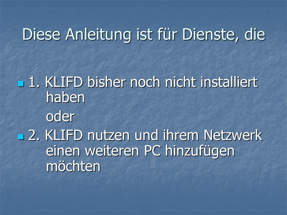 Diese Anleitung ist für Dienste, die 1. KLIFD bisher noch nicht installiert haben 1. KLIFD bisher noch nicht installiert habenoder 2. KLIFD nutzen und