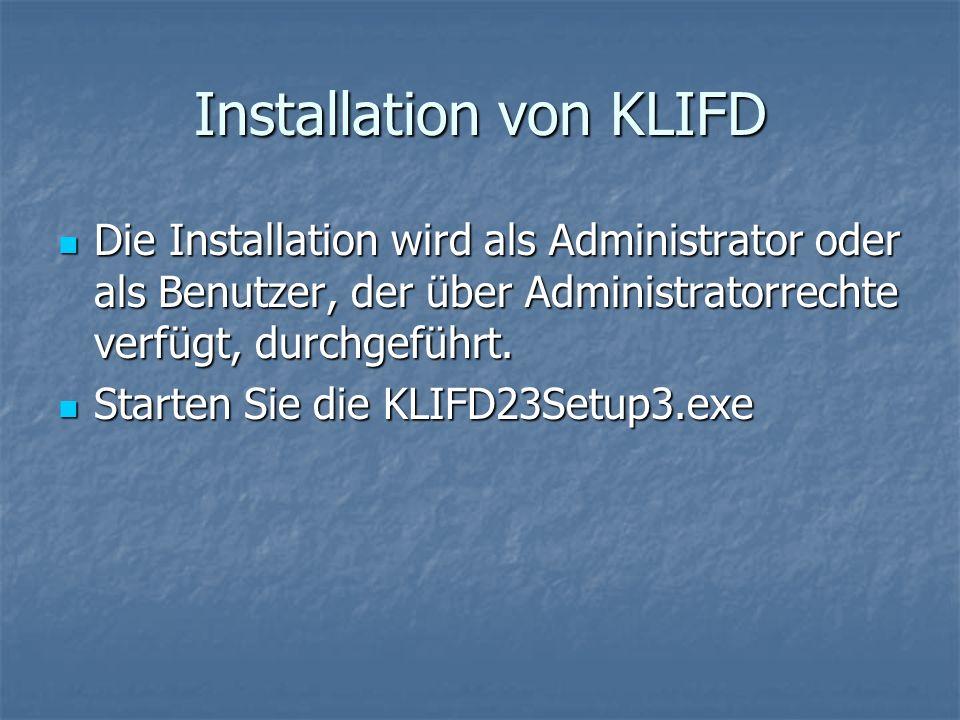 Installation von KLIFD Die Installation wird als Administrator oder als Benutzer, der über Administratorrechte verfügt, durchgeführt. Die Installation
