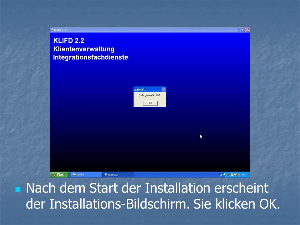 Nach dem Start der Installation erscheint der Installations-Bildschirm. Sie klicken OK.