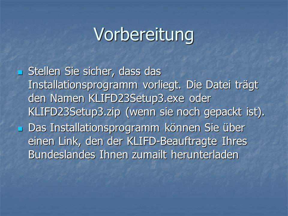 Vorbereitung Stellen Sie sicher, dass das Installationsprogramm vorliegt. Die Datei trägt den Namen KLIFD23Setup3.exe oder KLIFD23Setup3.zip (wenn sie