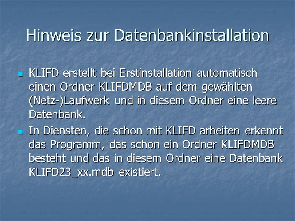 Hinweis zur Datenbankinstallation KLIFD erstellt bei Erstinstallation automatisch einen Ordner KLIFDMDB auf dem gewählten (Netz-)Laufwerk und in diese
