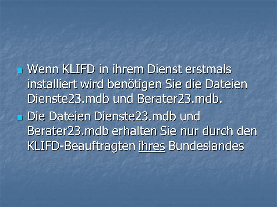 Wenn KLIFD in ihrem Dienst erstmals installiert wird benötigen Sie die Dateien Dienste23.mdb und Berater23.mdb. Wenn KLIFD in ihrem Dienst erstmals in