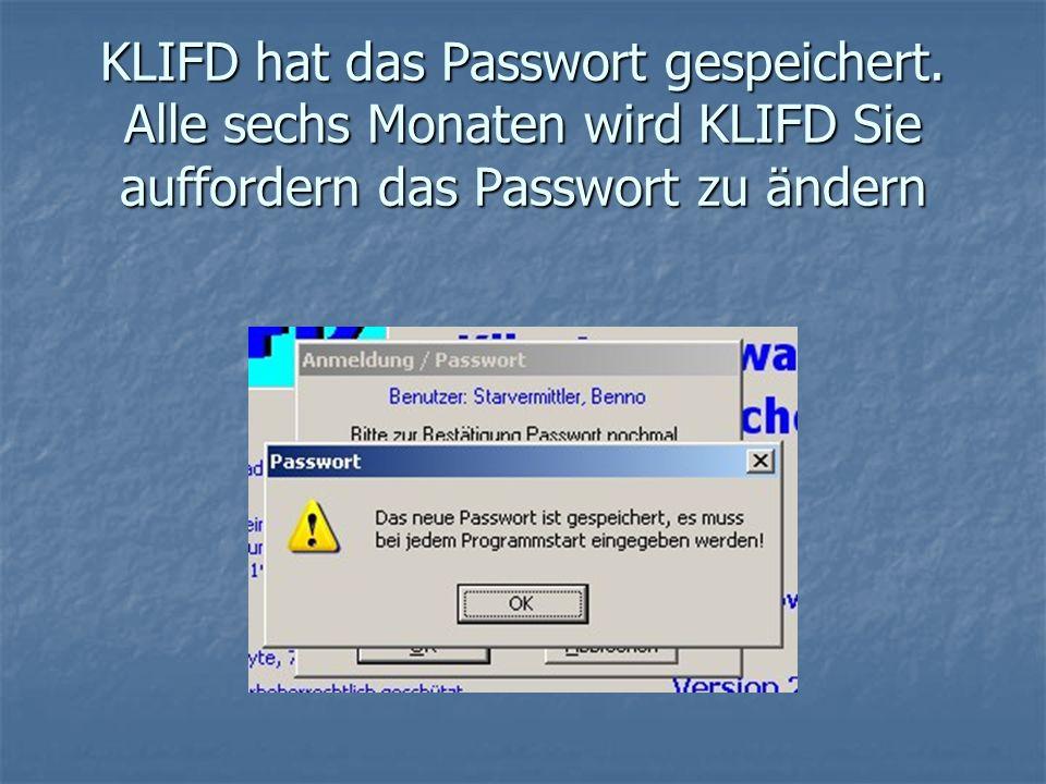 KLIFD hat das Passwort gespeichert. Alle sechs Monaten wird KLIFD Sie auffordern das Passwort zu ändern