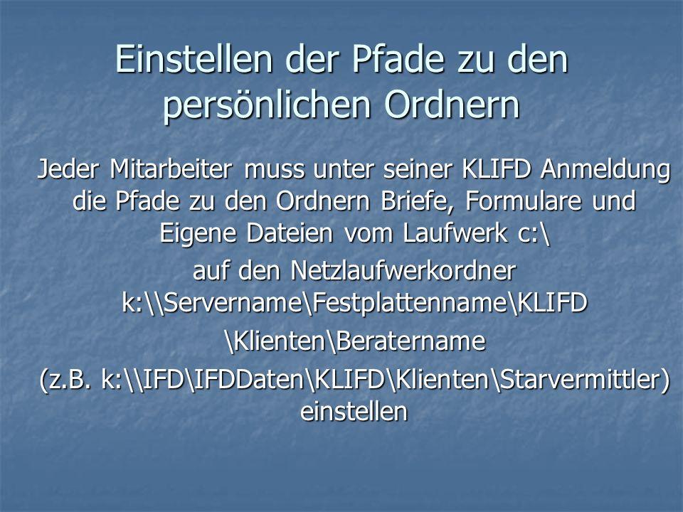 Einstellen der Pfade zu den persönlichen Ordnern Jeder Mitarbeiter muss unter seiner KLIFD Anmeldung die Pfade zu den Ordnern Briefe, Formulare und Ei