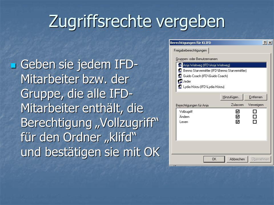 Zugriffsrechte vergeben Geben sie jedem IFD- Mitarbeiter bzw. der Gruppe, die alle IFD- Mitarbeiter enthält, die Berechtigung Vollzugriff für den Ordn
