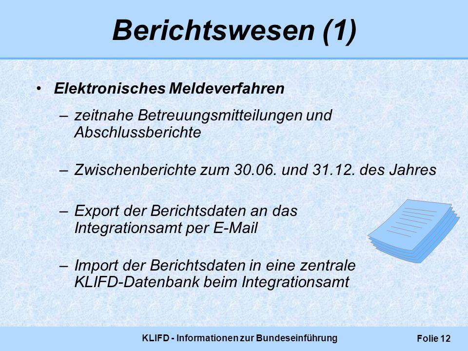 KLIFD - Informationen zur Bundeseinführung Folie 12 Elektronisches Meldeverfahren –zeitnahe Betreuungsmitteilungen und Abschlussberichte –Zwischenberi