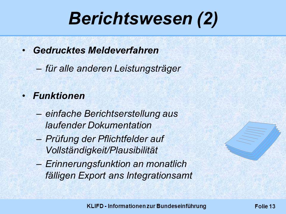 KLIFD - Informationen zur Bundeseinführung Folie 13 Gedrucktes Meldeverfahren –für alle anderen Leistungsträger Funktionen –einfache Berichtserstellun