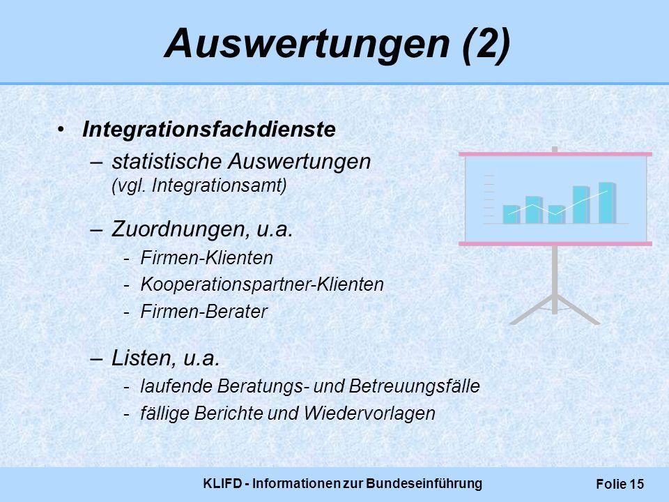 KLIFD - Informationen zur Bundeseinführung Folie 15 Auswertungen (2) Integrationsfachdienste –statistische Auswertungen (vgl. Integrationsamt) –Zuordn