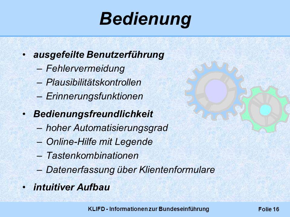 KLIFD - Informationen zur Bundeseinführung Folie 16 ausgefeilte Benutzerführung –Fehlervermeidung –Plausibilitätskontrollen –Erinnerungsfunktionen Bed