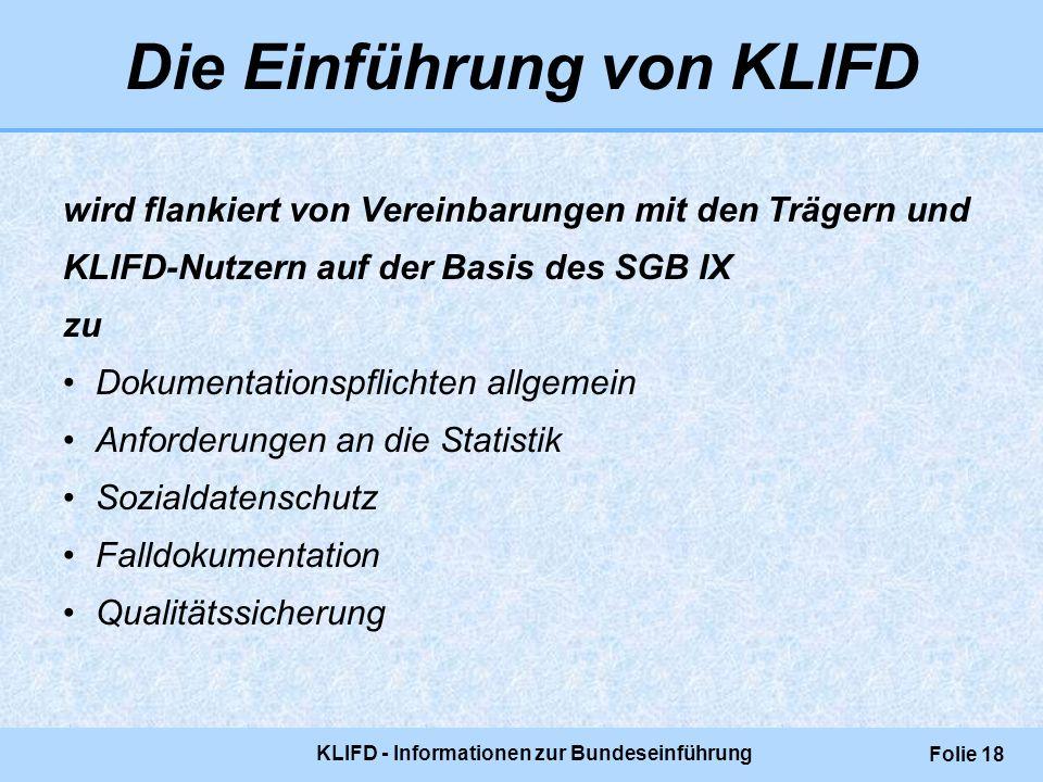 KLIFD - Informationen zur Bundeseinführung Folie 18 Die Einführung von KLIFD wird flankiert von Vereinbarungen mit den Trägern und KLIFD-Nutzern auf d