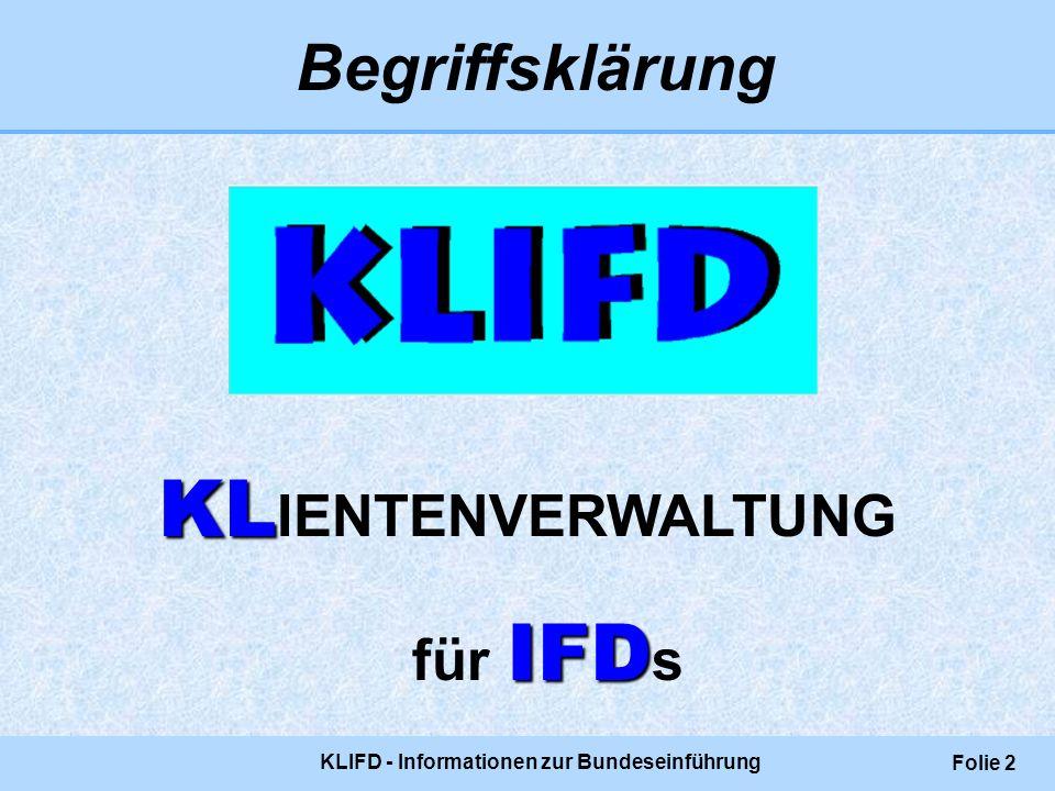 KLIFD - Informationen zur Bundeseinführung Folie 2 KL KL IENTENVERWALTUNG IFD für IFD s Begriffsklärung