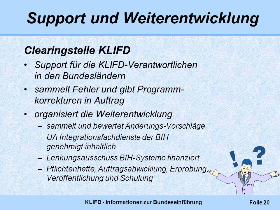 KLIFD - Informationen zur Bundeseinführung Folie 20 Support und Weiterentwicklung Clearingstelle KLIFD Support für die KLIFD-Verantwortlichen in den B