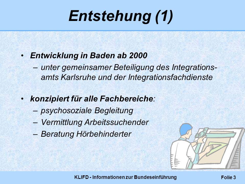 KLIFD - Informationen zur Bundeseinführung Folie 3 Entstehung (1) Entwicklung in Baden ab 2000 –unter gemeinsamer Beteiligung des Integrations- amts K