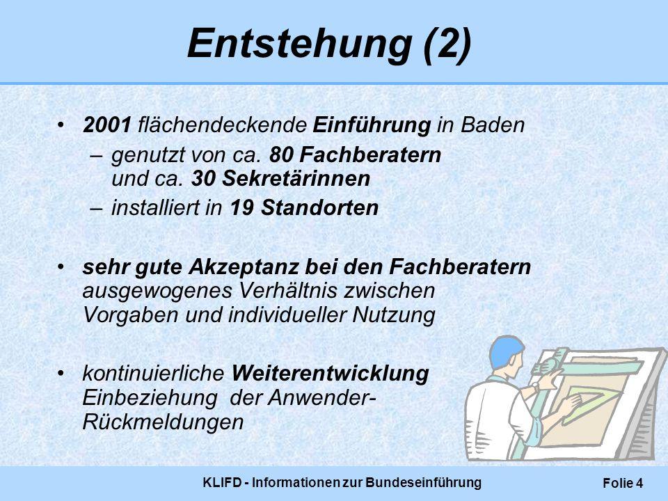 KLIFD - Informationen zur Bundeseinführung Folie 4 Entstehung (2) 2001 flächendeckende Einführung in Baden –genutzt von ca. 80 Fachberatern und ca. 30