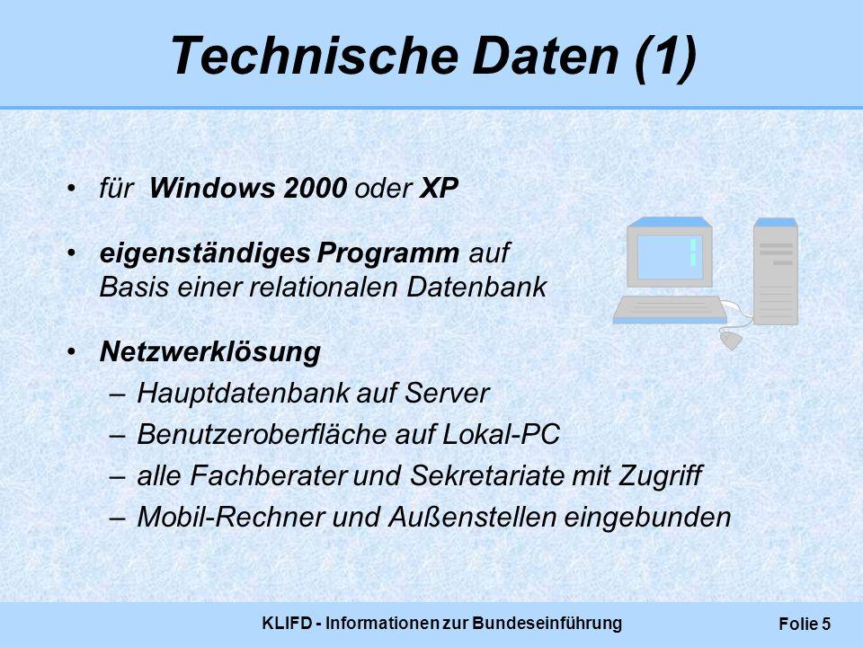 KLIFD - Informationen zur Bundeseinführung Folie 5 Technische Daten (1) für Windows 2000 oder XP eigenständiges Programm auf Basis einer relationalen