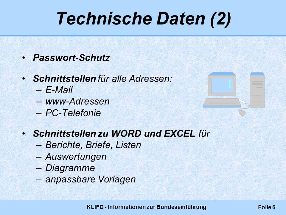KLIFD - Informationen zur Bundeseinführung Folie 6 Technische Daten (2) Passwort-Schutz Schnittstellen für alle Adressen: –E-Mail –www-Adressen –PC-Te
