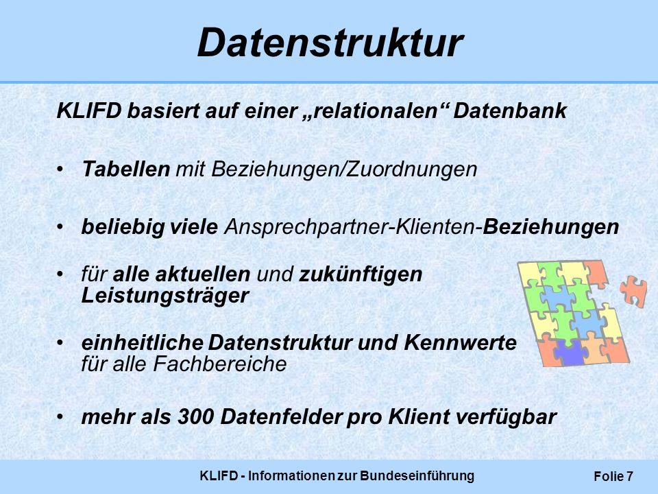 KLIFD - Informationen zur Bundeseinführung Folie 7 Datenstruktur KLIFD basiert auf einer relationalen Datenbank Tabellen mit Beziehungen/Zuordnungen b