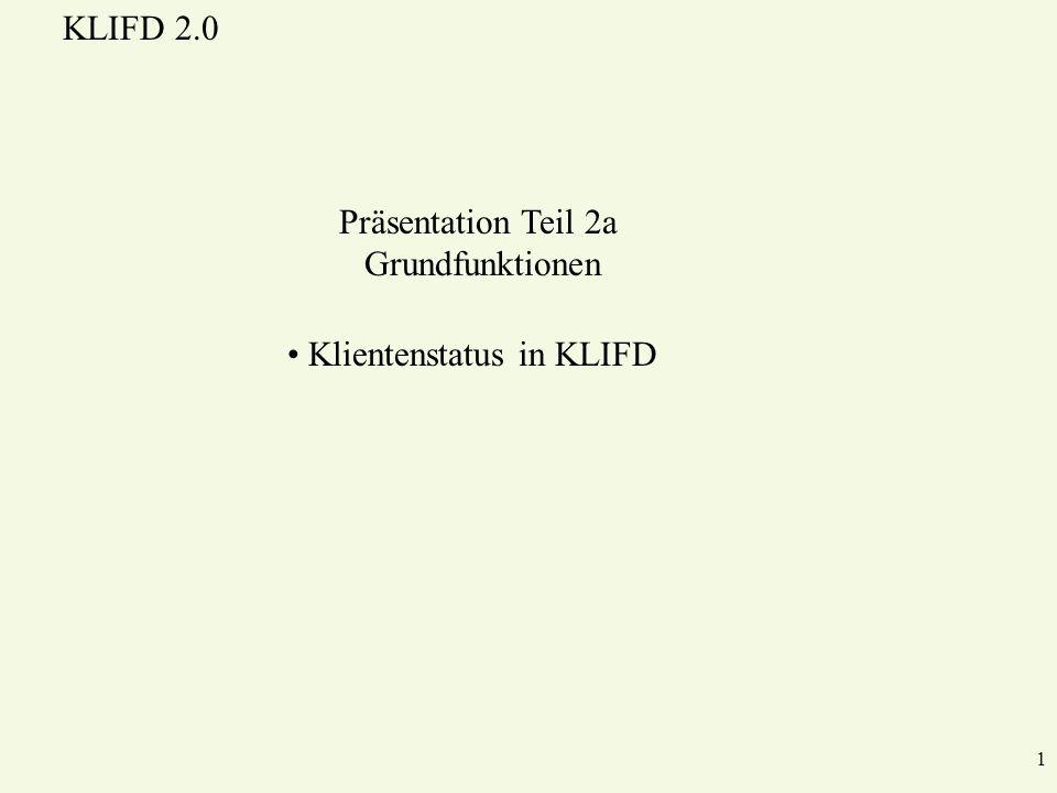 KLIFD 2.0 1 Klientenstatus in KLIFD Präsentation Teil 2a Grundfunktionen