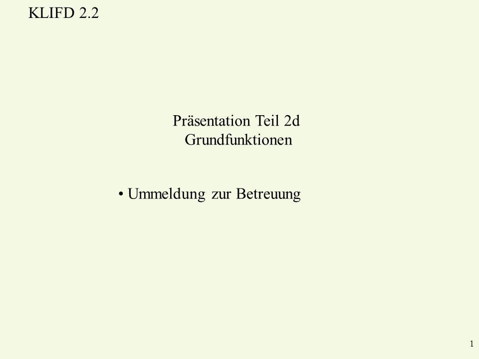 KLIFD 2.2 1 Ummeldung zur Betreuung Präsentation Teil 2d Grundfunktionen