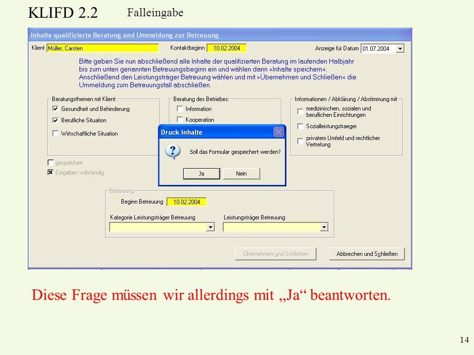 KLIFD 2.2 14 Falleingabe Diese Frage müssen wir allerdings mit Ja beantworten.