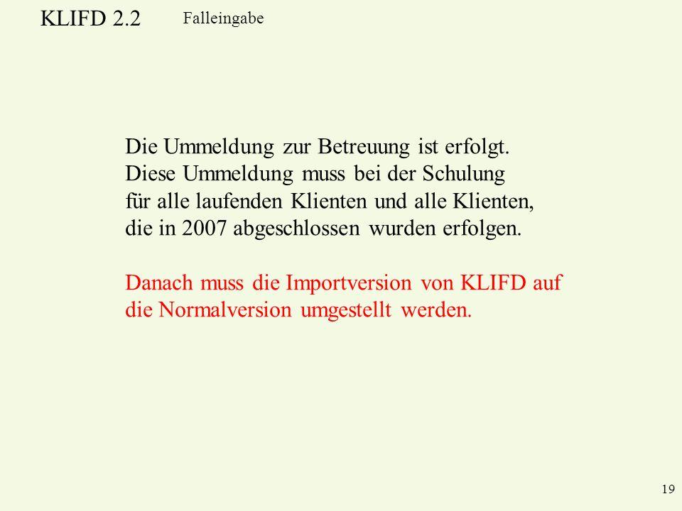 KLIFD 2.2 19 Falleingabe Die Ummeldung zur Betreuung ist erfolgt.