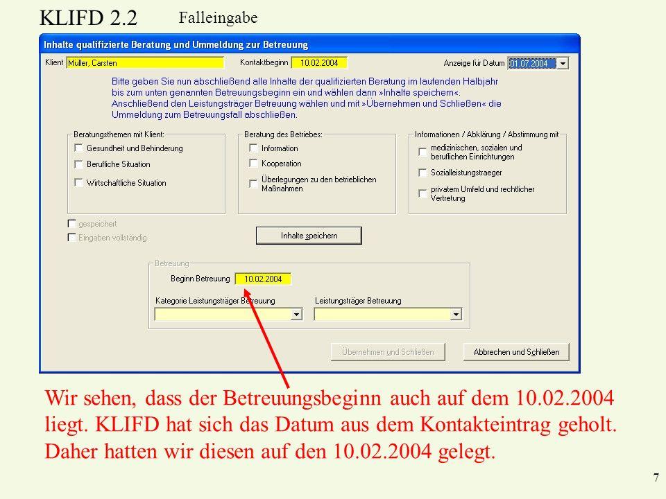 KLIFD 2.2 7 Falleingabe Wir sehen, dass der Betreuungsbeginn auch auf dem 10.02.2004 liegt.