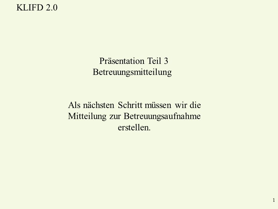 KLIFD 2.0 22 Falleingabe: Mitteilung zur Betreuungsaufnahme Der Bericht wird in Microsoft Word erstellt.