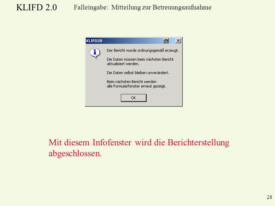 KLIFD 2.0 28 Falleingabe: Mitteilung zur Betreuungsaufnahme Mit diesem Infofenster wird die Berichterstellung abgeschlossen.