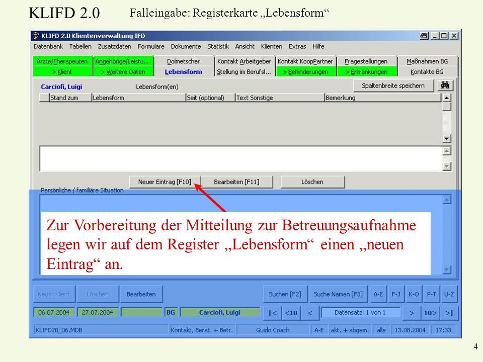 KLIFD 2.0 4 Falleingabe: Registerkarte Lebensform Zur Vorbereitung der Mitteilung zur Betreuungsaufnahme legen wir auf dem Register Lebensform einen n