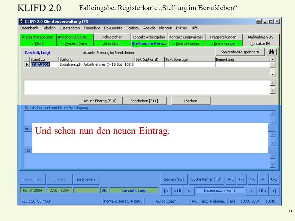 KLIFD 2.0 9 Falleingabe: Registerkarte Stellung im Berufsleben Und sehen nun den neuen Eintrag.