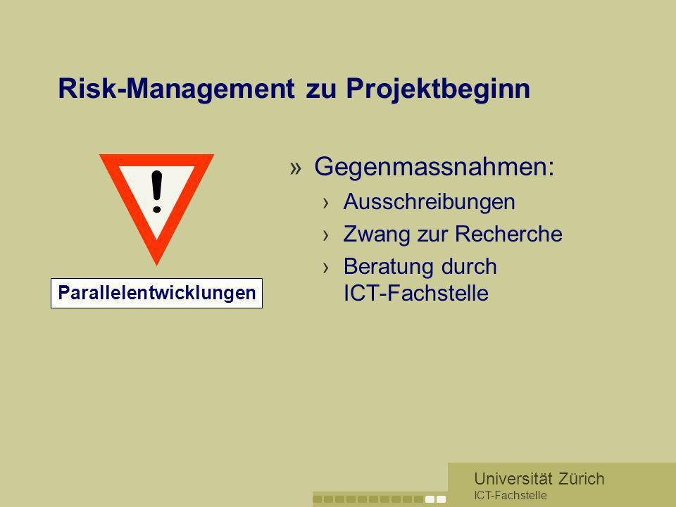 Universität Zürich ICT-Fachstelle Risk-Management zu Projektbeginn »Gegenmassnahmen: Ausschreibungen Zwang zur Recherche Beratung durch ICT-Fachstelle