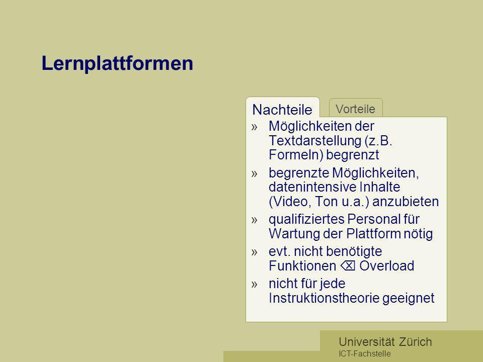 Universität Zürich ICT-Fachstelle Vorteile Nachteile Lernplattformen »Möglichkeiten der Textdarstellung (z.B. Formeln) begrenzt »begrenzte Möglichkeit