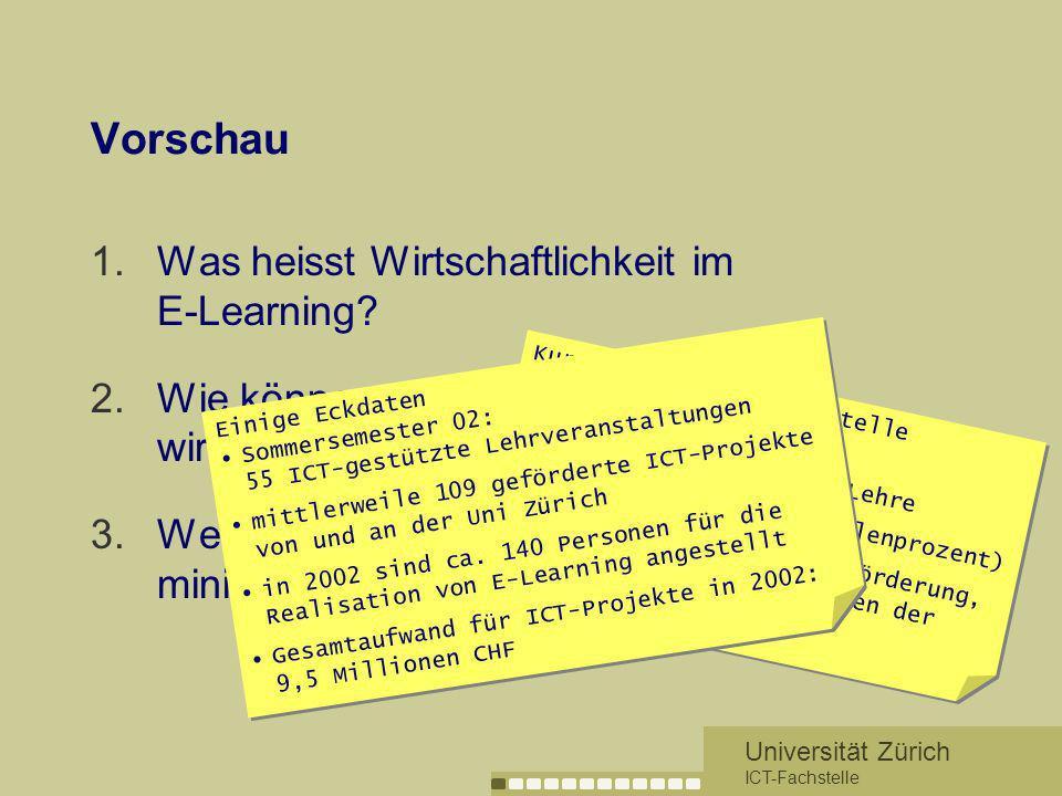 Universität Zürich ICT-Fachstelle Vorschau 1.Was heisst Wirtschaftlichkeit im E-Learning? 2.Wie können wir gut mit E-Learning wirtschaften? 3.Welche R