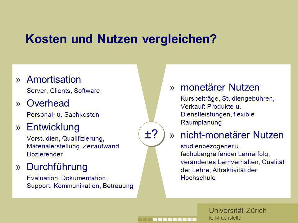 Universität Zürich ICT-Fachstelle Kosten und Nutzen vergleichen? »Amortisation Server, Clients, Software »Overhead Personal- u. Sachkosten »Entwicklun
