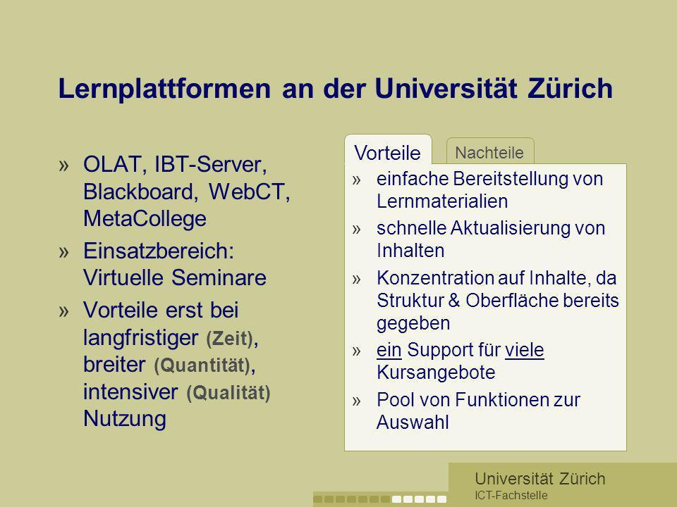 Universität Zürich ICT-Fachstelle Nachteile Vorteile Lernplattformen an der Universität Zürich »OLAT, IBT-Server, Blackboard, WebCT, MetaCollege »Eins