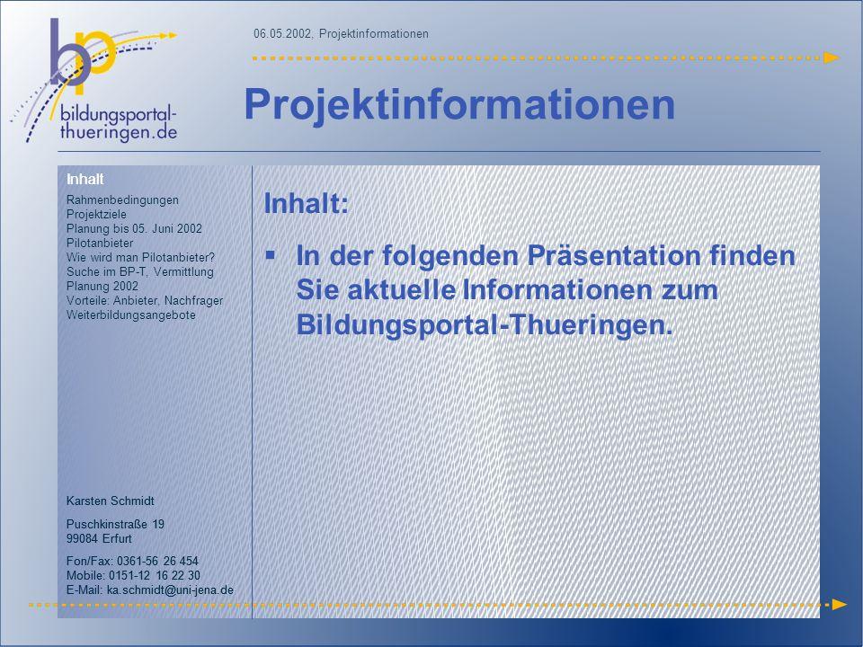 Inhalt Rahmenbedingungen Projektziele Planung bis 05. Juni 2002 Pilotanbieter Wie wird man Pilotanbieter? Suche im BP-T, Vermittlung Planung 2002 Vort