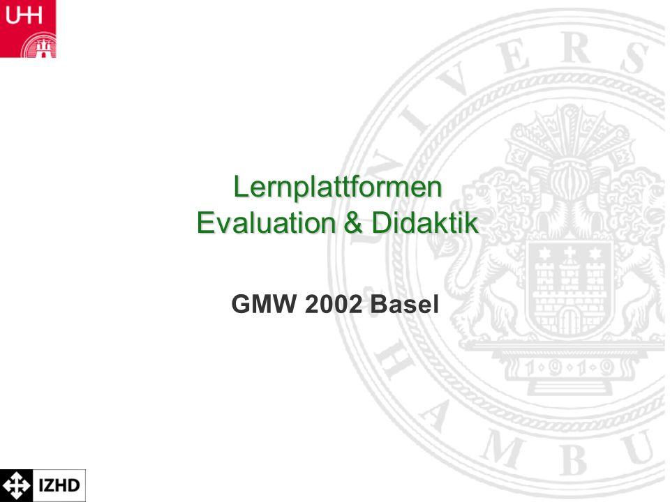 Prof. Dr. Rolf Schulmeister Lernplattformen Evaluation & Didaktik GMW 2002 Basel