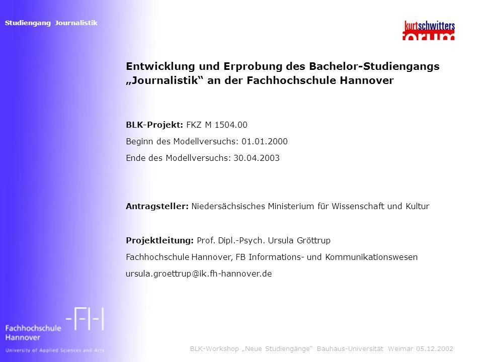 Studiengang Journalistik BLK-Workshop Neue Studiengänge Bauhaus-Universität Weimar 05.12.2002 Entwicklung und Erprobung des Bachelor-Studiengangs Jour