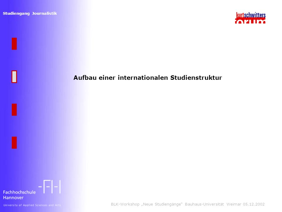 Studiengang Journalistik BLK-Workshop Neue Studiengänge Bauhaus-Universität Weimar 05.12.2002 Aufbau einer internationalen Studienstruktur