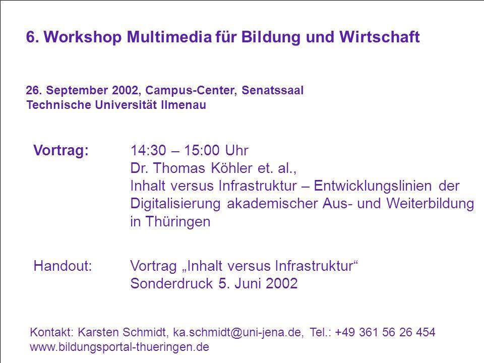 6. Workshop Multimedia für Bildung und Wirtschaft 26. September 2002, Campus-Center, Senatssaal Technische Universität Ilmenau Vortrag: 14:30 – 15:00