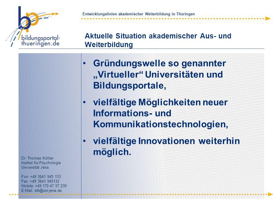 Entwicklungslinien akademischer Weiterbildung in Thüringen Dr. Thomas Köhler Institut für Psychologie Universität Jena Fon: +49 3641 945 133 Fax: +49