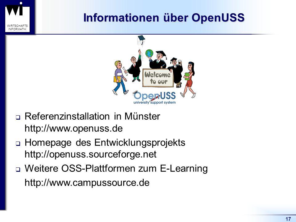 17 WIRTSCHAFTS INFORMATIK Informationen über OpenUSS Referenzinstallation in Münster http://www.openuss.de Homepage des Entwicklungsprojekts http://openuss.sourceforge.net Weitere OSS-Plattformen zum E-Learning http://www.campussource.de