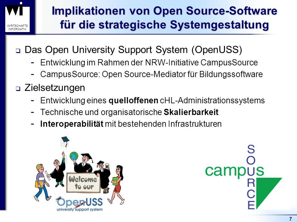7 WIRTSCHAFTS INFORMATIK Implikationen von Open Source-Software für die strategische Systemgestaltung Das Open University Support System (OpenUSS)  E