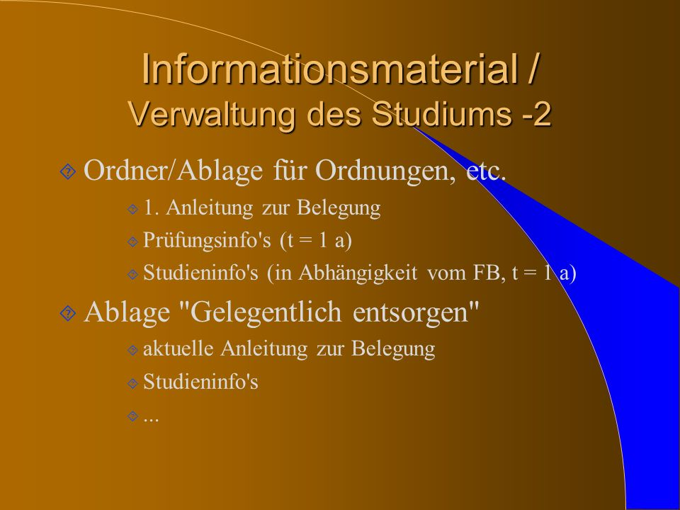 Informationsmaterial / Verwaltung des Studiums -2 ´ Ordner/Ablage für Ordnungen, etc. ´ 1. Anleitung zur Belegung ´ Prüfungsinfo's (t = 1 a) ´ Studien