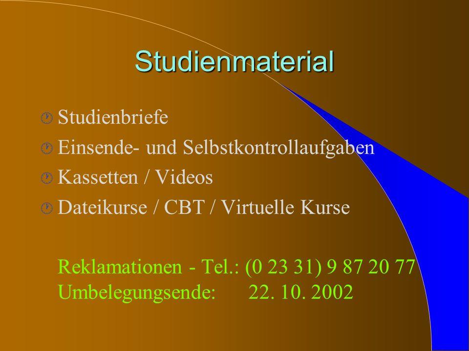 Studienmaterial · Studienbriefe · Einsende- und Selbstkontrollaufgaben · Kassetten / Videos · Dateikurse / CBT / Virtuelle Kurse Reklamationen - Tel.: (0 23 31) 9 87 20 77 Umbelegungsende: 22.