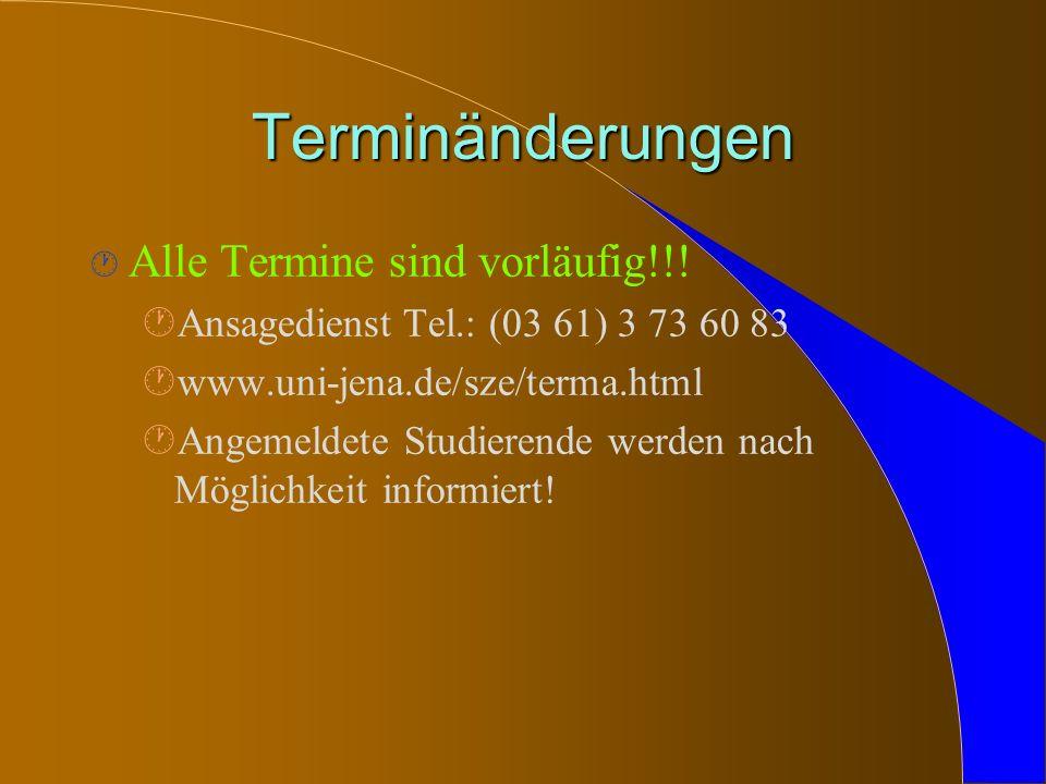 Terminänderungen · Alle Termine sind vorläufig!!! ·AnsagedienstTel.: (03 61) 3 73 60 83 ·www.uni-jena.de/sze/terma.html ·Angemeldete Studierende werde