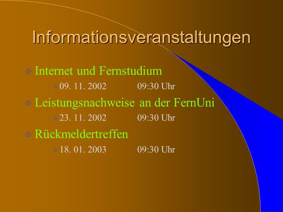 Informationsveranstaltungen ° Internet und Fernstudium ° 09. 11. 200209:30 Uhr ° Leistungsnachweise an der FernUni ° 23. 11. 200209:30 Uhr ° Rückmelde