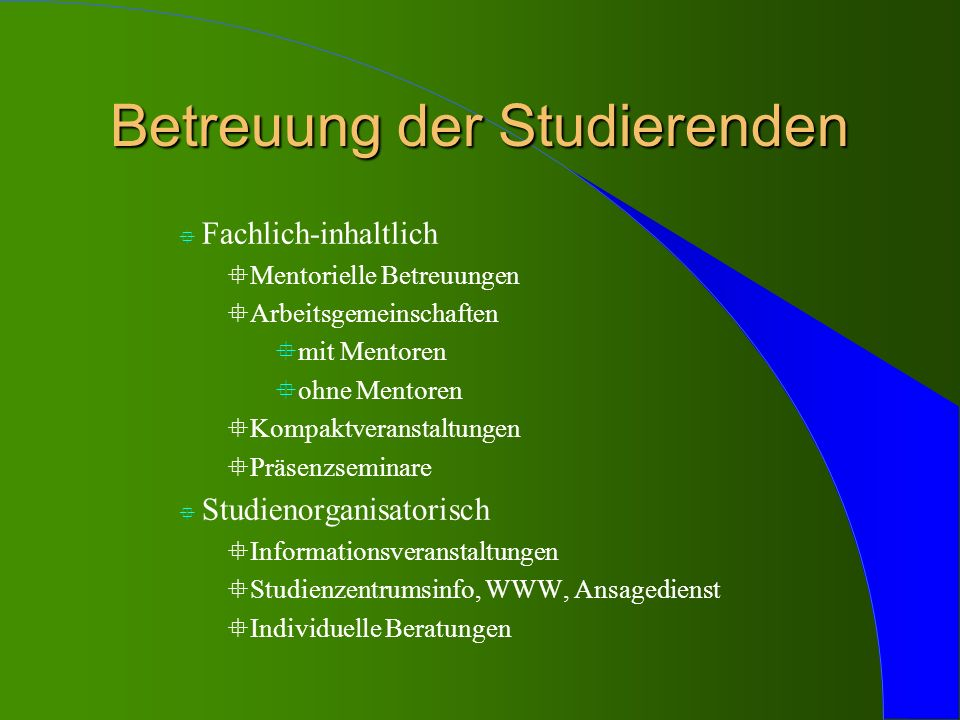 Betreuung der Studierenden ° Fachlich-inhaltlich °Mentorielle Betreuungen °Arbeitsgemeinschaften °mit Mentoren °ohne Mentoren °Kompaktveranstaltungen