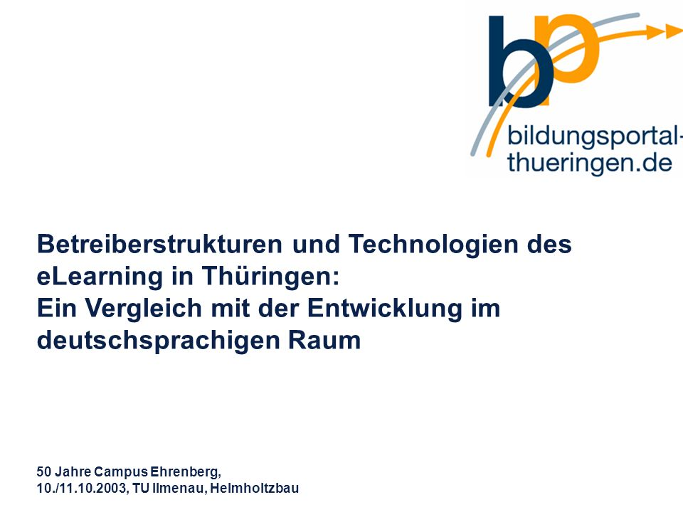 50. Jahre Ehrenberg, 10./11.10.03 S. 1 >>29 www.bildungsportal-thueringen.de WISSEN GANZ NAH Die Roadshow Betreiberstrukturen und Technologien des eLe