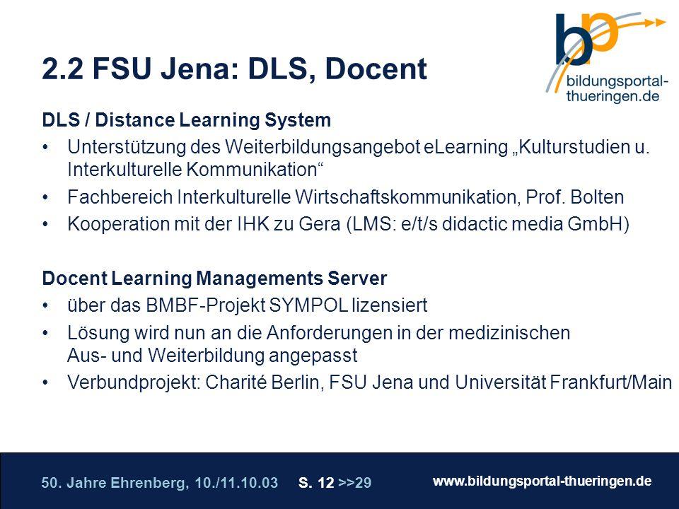 50. Jahre Ehrenberg, 10./11.10.03 S. 12 >>29 www.bildungsportal-thueringen.de WISSEN GANZ NAH Die Roadshow 2.2 FSU Jena: DLS, Docent DLS / Distance Le